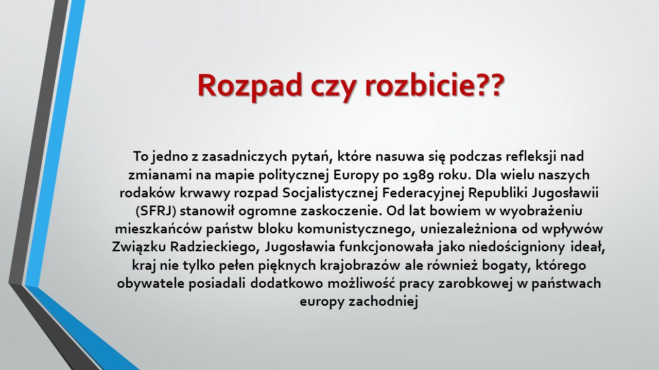 Rozpad czy rozbicie?? To jedno z zasadniczych pytań, które nasuwa się podczas refleksji nad zmianami na mapie politycznej Europy po 1989 roku. Dla wie