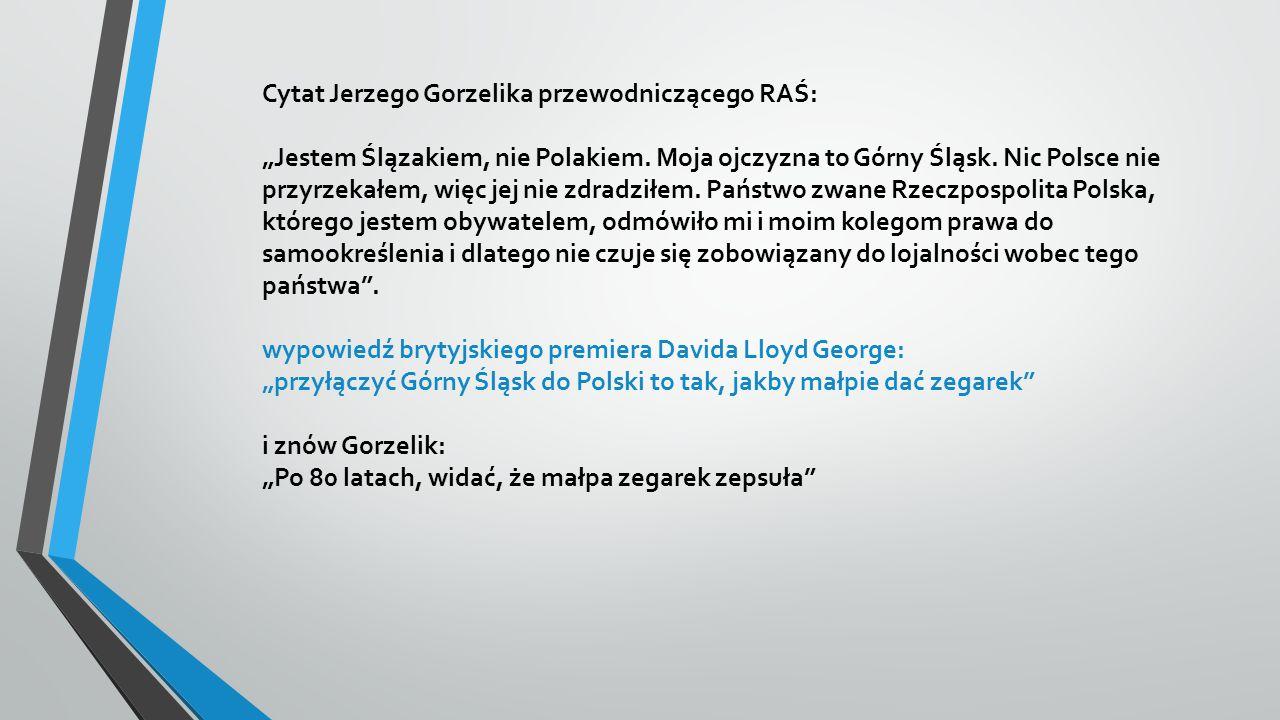 """Cytat Jerzego Gorzelika przewodniczącego RAŚ: """"Jestem Ślązakiem, nie Polakiem. Moja ojczyzna to Górny Śląsk. Nic Polsce nie przyrzekałem, więc jej nie"""