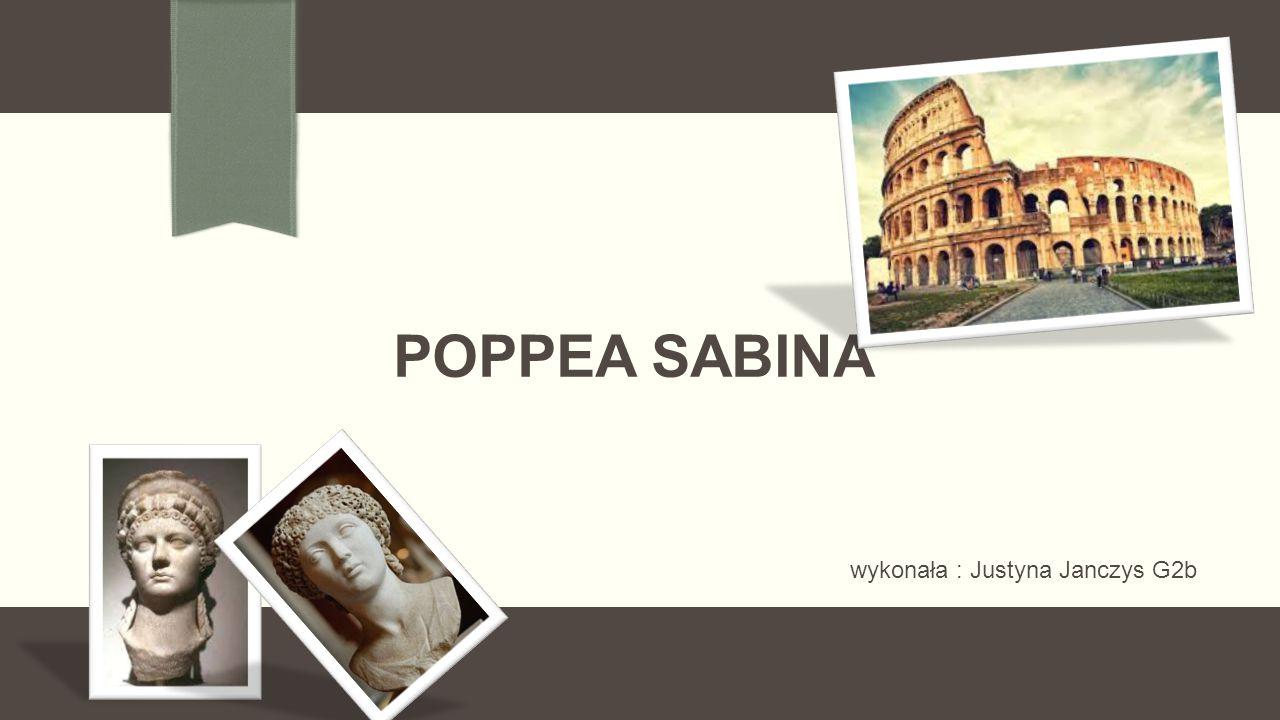 POPPEA SABINA wykonała : Justyna Janczys G2b