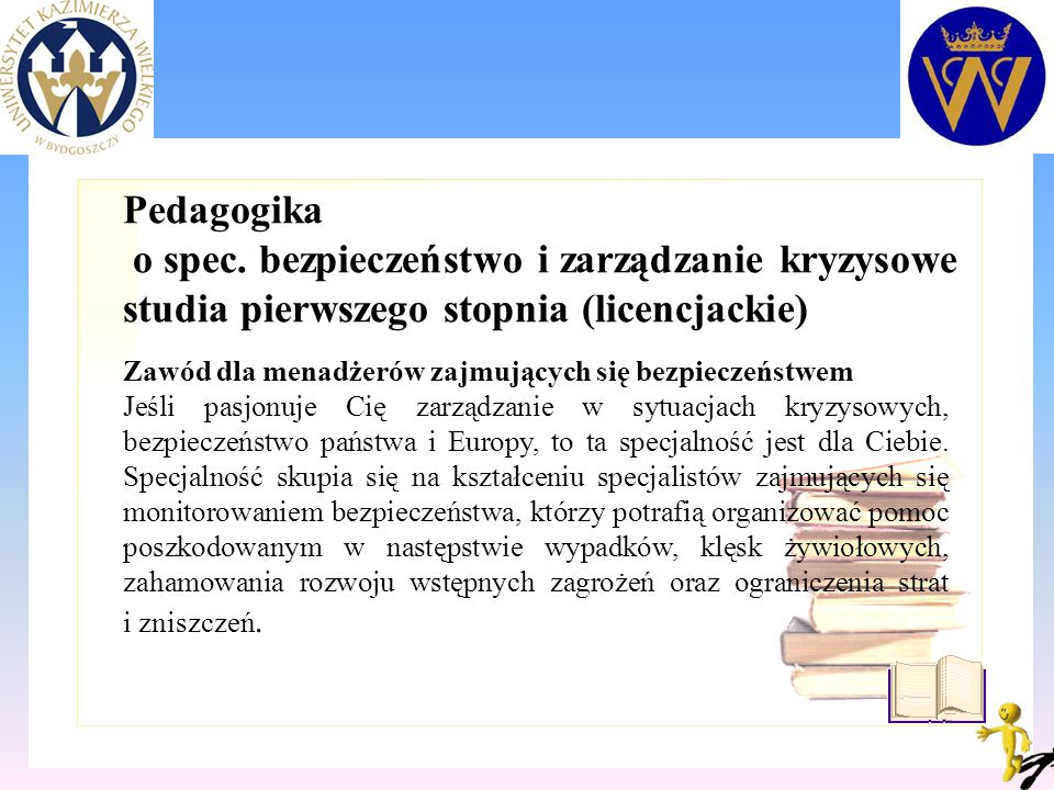 Pedagogika o spec. bezpieczeństwo i zarządzanie kryzysowe studia pierwszego stopnia (licencjackie) Zawód dla menadżerów zajmujących się bezpieczeństwe
