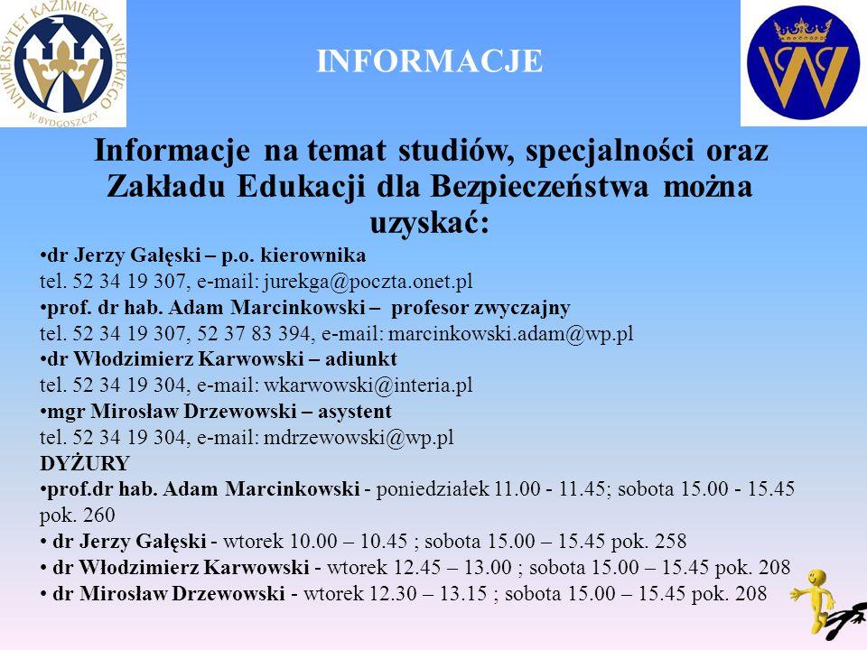 INFORMACJE Informacje na temat studiów, specjalności oraz Zakładu Edukacji dla Bezpieczeństwa można uzyskać: dr Jerzy Gałęski – p.o.