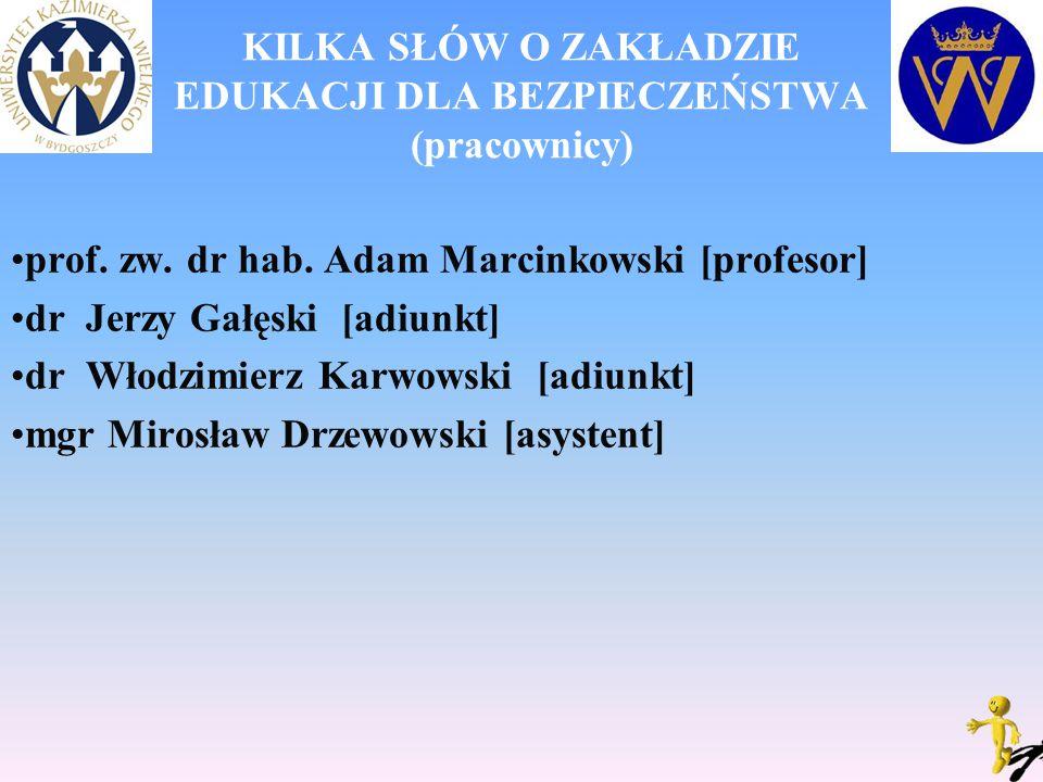 KILKA SŁÓW O ZAKŁADZIE EDUKACJI DLA BEZPIECZEŃSTWA (pracownicy) prof. zw. dr hab. Adam Marcinkowski [profesor] dr Jerzy Gałęski [adiunkt] dr Włodzimie