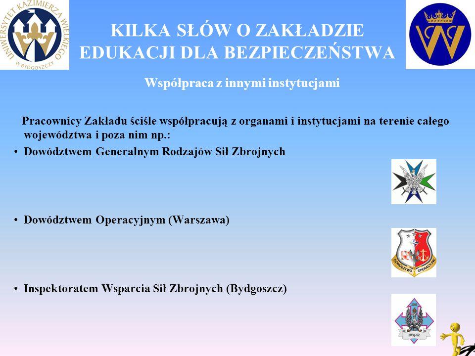 KILKA SŁÓW O ZAKŁADZIE EDUKACJI DLA BEZPIECZEŃSTWA Współpraca z innymi instytucjami Pracownicy Zakładu ściśle współpracują z organami i instytucjami n