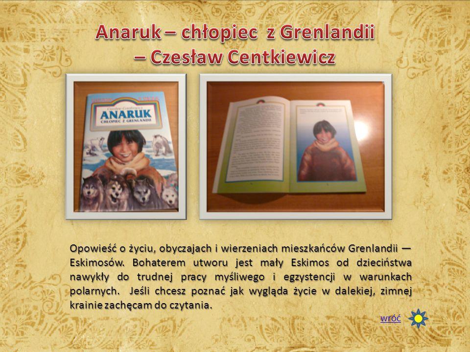 Opowieść o życiu, obyczajach i wierzeniach mieszkańców Grenlandii — Eskimosów.