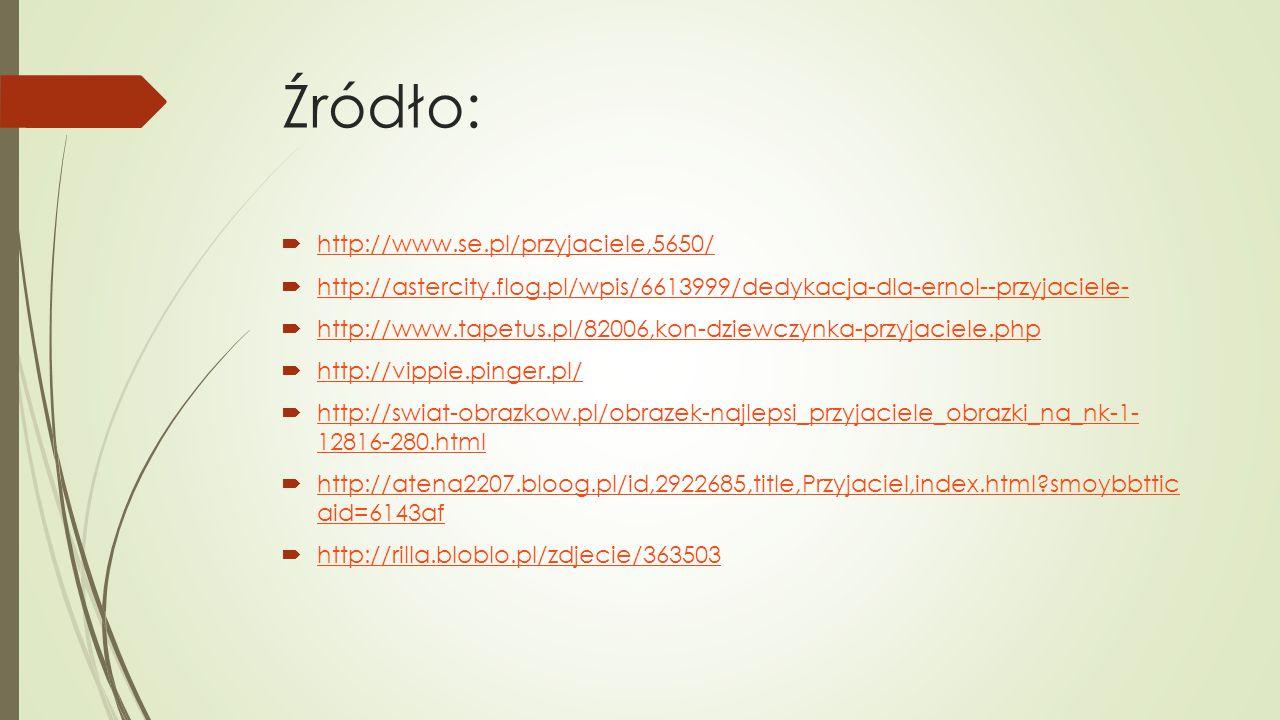 Źródło:  http://www.se.pl/przyjaciele,5650/ http://www.se.pl/przyjaciele,5650/  http://astercity.flog.pl/wpis/6613999/dedykacja-dla-ernol--przyjacie