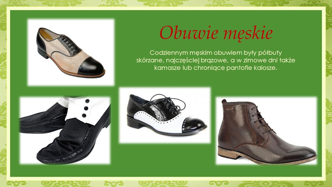 Obuwie męskie Codziennym męskim obuwiem były półbuty skórzane, najczęściej brązowe, a w zimowe dni także kamasze lub chroniące pantofle kalosze.