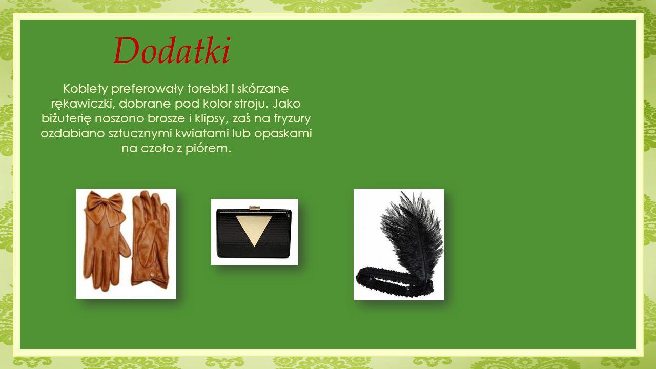 Dodatki Kobiety preferowały torebki i skórzane rękawiczki, dobrane pod kolor stroju. Jako biżuterię noszono brosze i klipsy, zaś na fryzury ozdabiano