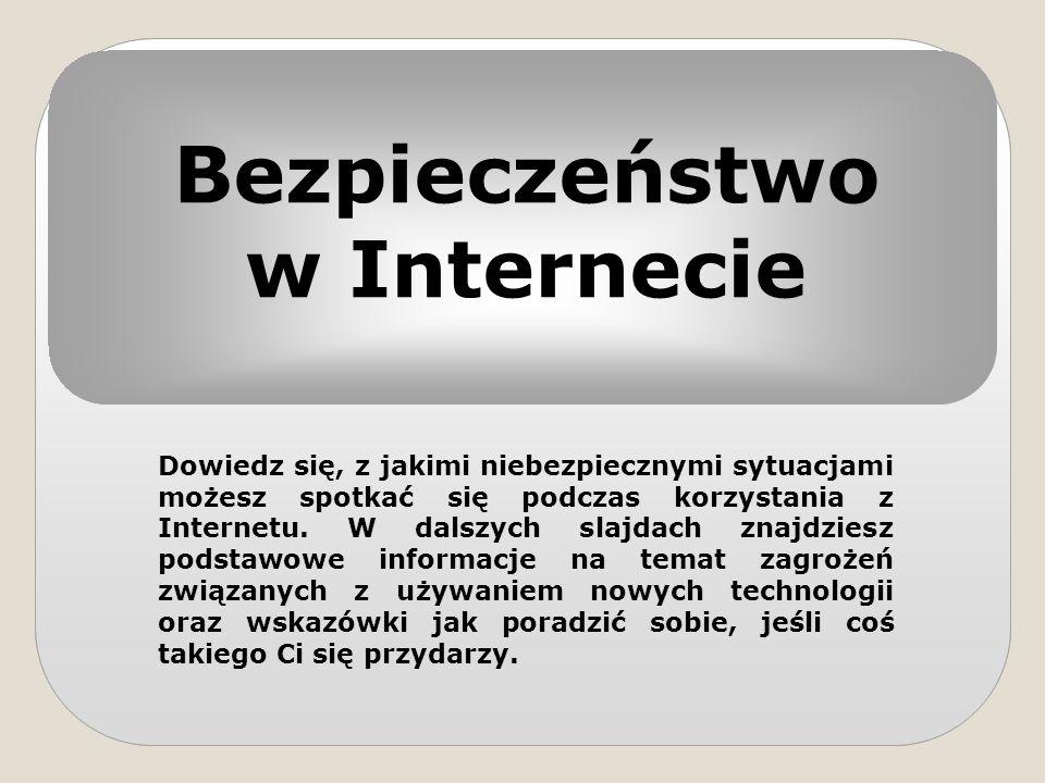 Bezpieczeństwo w Internecie Dowiedz się, z jakimi niebezpiecznymi sytuacjami możesz spotkać się podczas korzystania z Internetu. W dalszych slajdach z