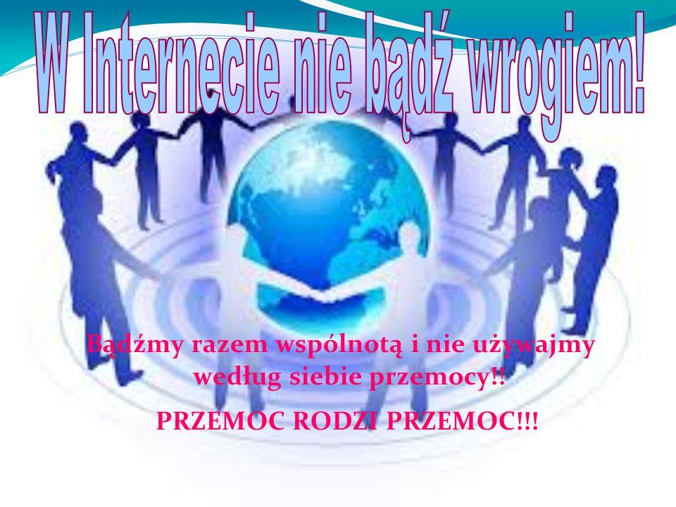 Bądźmy razem wspólnotą i nie używajmy według siebie przemocy!! PRZEMOC RODZI PRZEMOC!!!