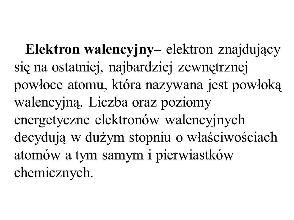 Elektron walencyjny– elektron znajdujący się na ostatniej, najbardziej zewnętrznej powłoce atomu, która nazywana jest powłoką walencyjną. Liczba oraz
