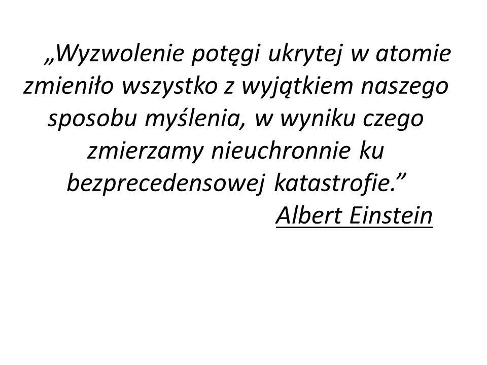 """""""Wyzwolenie potęgi ukrytej w atomie zmieniło wszystko z wyjątkiem naszego sposobu myślenia, w wyniku czego zmierzamy nieuchronnie ku bezprecedensowej"""