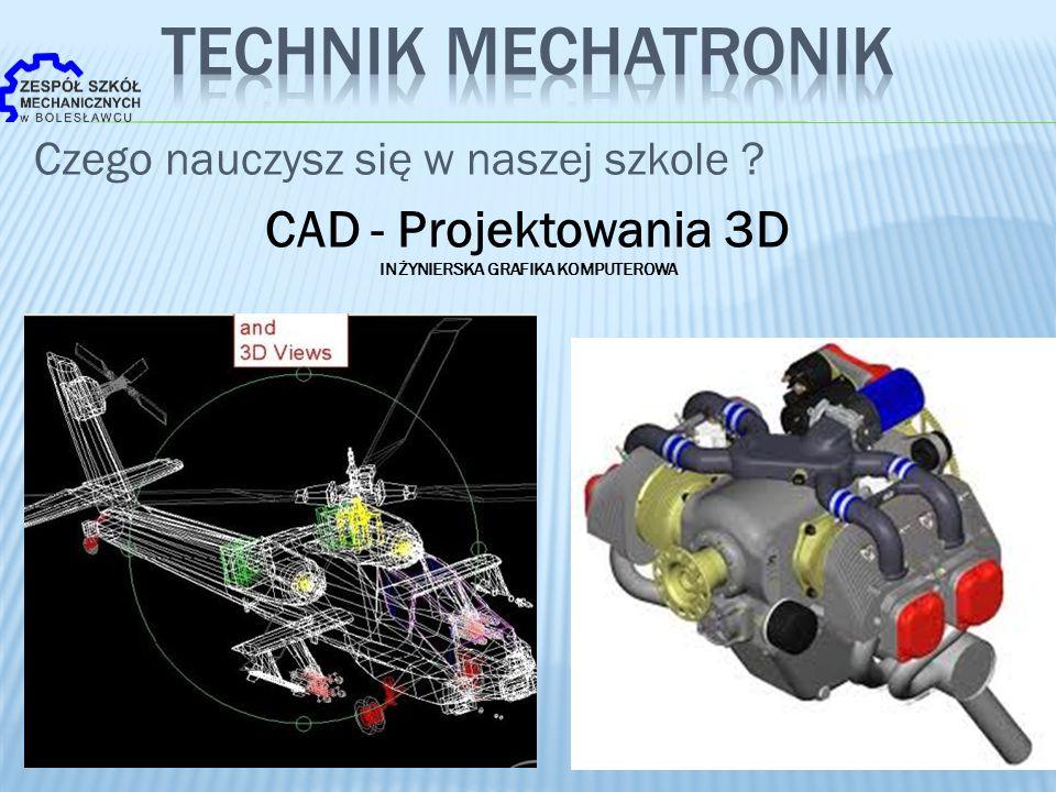 Czego nauczysz się w naszej szkole ? CAD - Projektowania 3D INŻYNIERSKA GRAFIKA KOMPUTEROWA