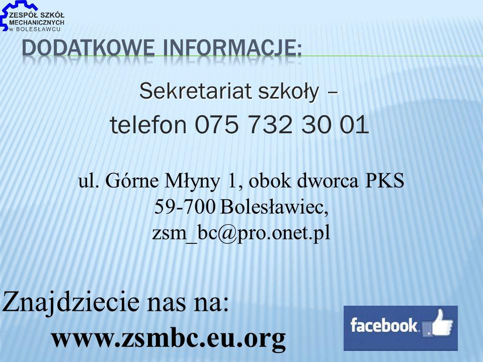 Sekretariat szkoły – telefon 075 732 30 01 ul. Górne Młyny 1, obok dworca PKS 59-700 Bolesławiec, zsm_bc@pro.onet.pl Znajdziecie nas na: www.zsmbc.eu.