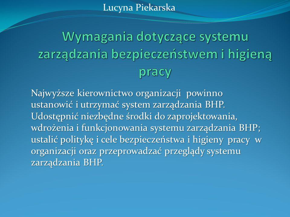 Najwyższe kierownictwo organizacji powinno ustanowić i utrzymać system zarządzania BHP. Udostępnić niezbędne środki do zaprojektowania, wdrożenia i fu