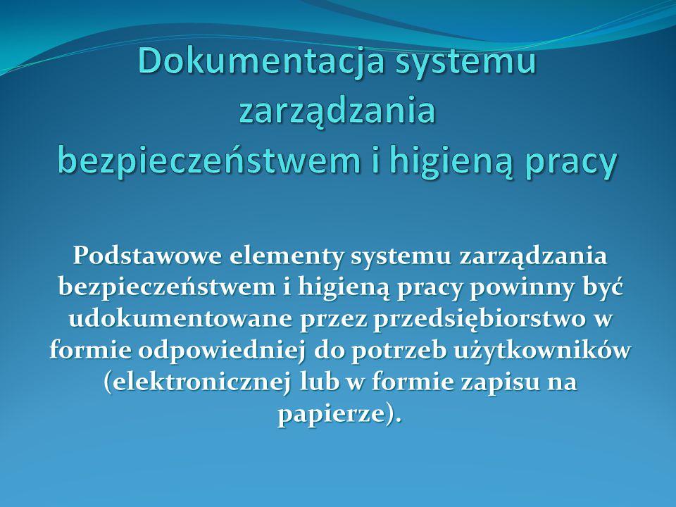 Podstawowe elementy systemu zarządzania bezpieczeństwem i higieną pracy powinny być udokumentowane przez przedsiębiorstwo w formie odpowiedniej do pot