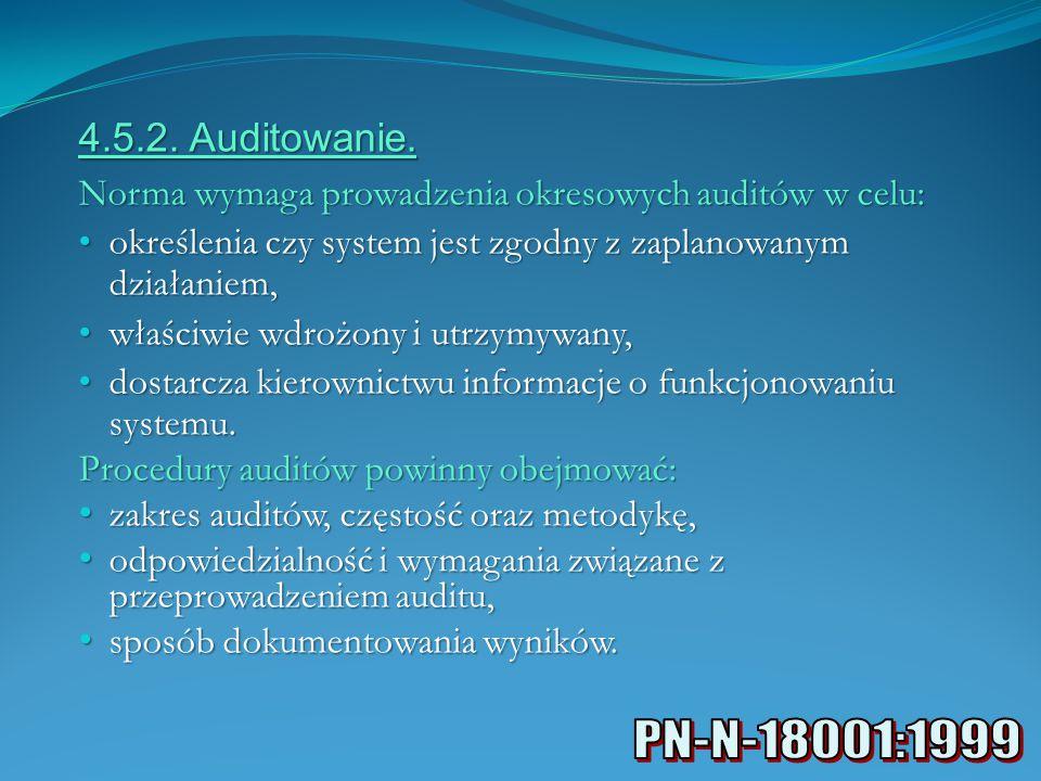 4.5.2. Auditowanie. Norma wymaga prowadzenia okresowych auditów w celu: określenia czy system jest zgodny z zaplanowanym działaniem, określenia czy sy