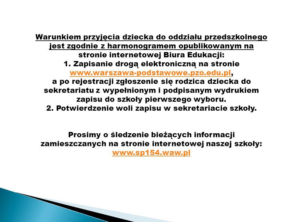 Warunkiem przyjęcia dziecka do oddziału przedszkolnego jest zgodnie z harmonogramem opublikowanym na stronie internetowej Biura Edukacji: 1. Zapisanie