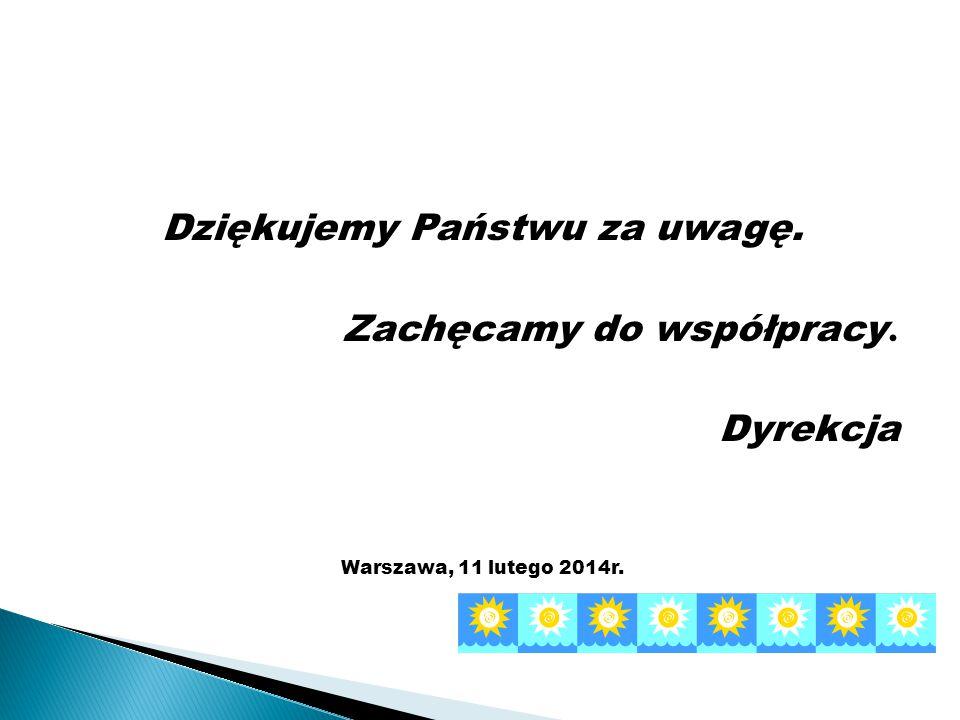 Dziękujemy Państwu za uwagę. Zachęcamy do współpracy. Dyrekcja Warszawa, 11 lutego 2014r.