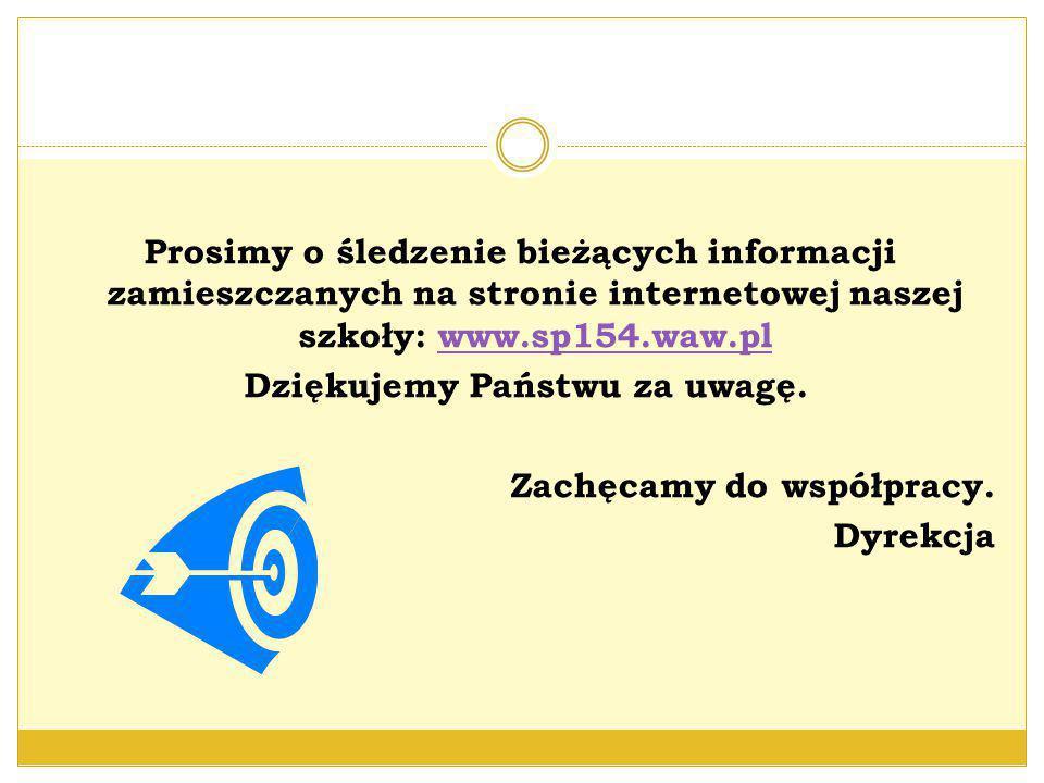 Prosimy o śledzenie bieżących informacji zamieszczanych na stronie internetowej naszej szkoły: www.sp154.waw.plwww.sp154.waw.pl Dziękujemy Państwu za