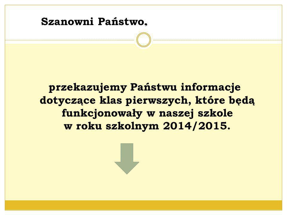 przekazujemy Państwu informacje dotyczące klas pierwszych, które będą funkcjonowały w naszej szkole w roku szkolnym 2014/2015. Szanowni Państwo,