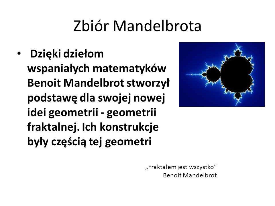 Zbiór Mandelbrota Dzięki dziełom wspaniałych matematyków Benoit Mandelbrot stworzył podstawę dla swojej nowej idei geometrii - geometrii fraktalnej. I