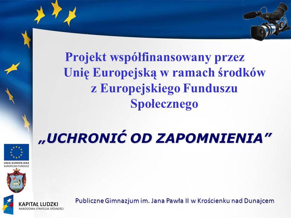 """Projekt współfinansowany przez Unię Europejską w ramach środków z Europejskiego Funduszu Społecznego """"UCHRONIĆ OD ZAPOMNIENIA Publiczne Gimnazjum im."""