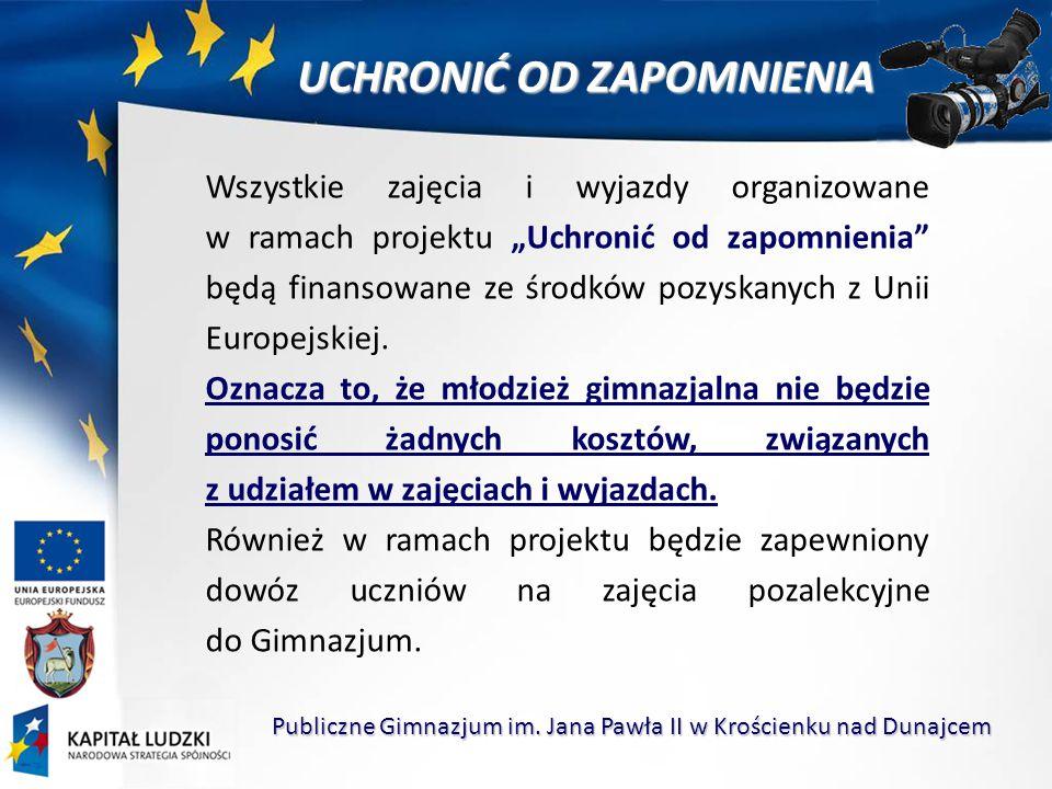 """Wszystkie zajęcia i wyjazdy organizowane w ramach projektu """"Uchronić od zapomnienia będą finansowane ze środków pozyskanych z Unii Europejskiej."""
