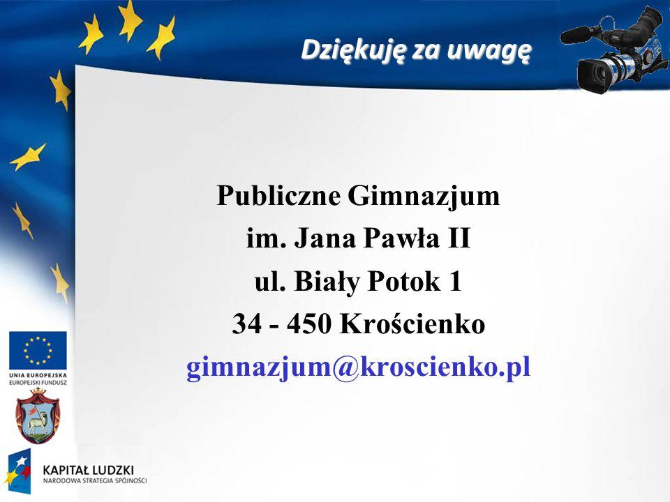Dziękuję za uwagę Publiczne Gimnazjum im. Jana Pawła II ul.