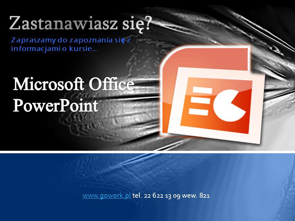 Zapraszamy do zapoznania si ę z informacjami o kursie… www.gowork.plwww.gowork.pl tel.