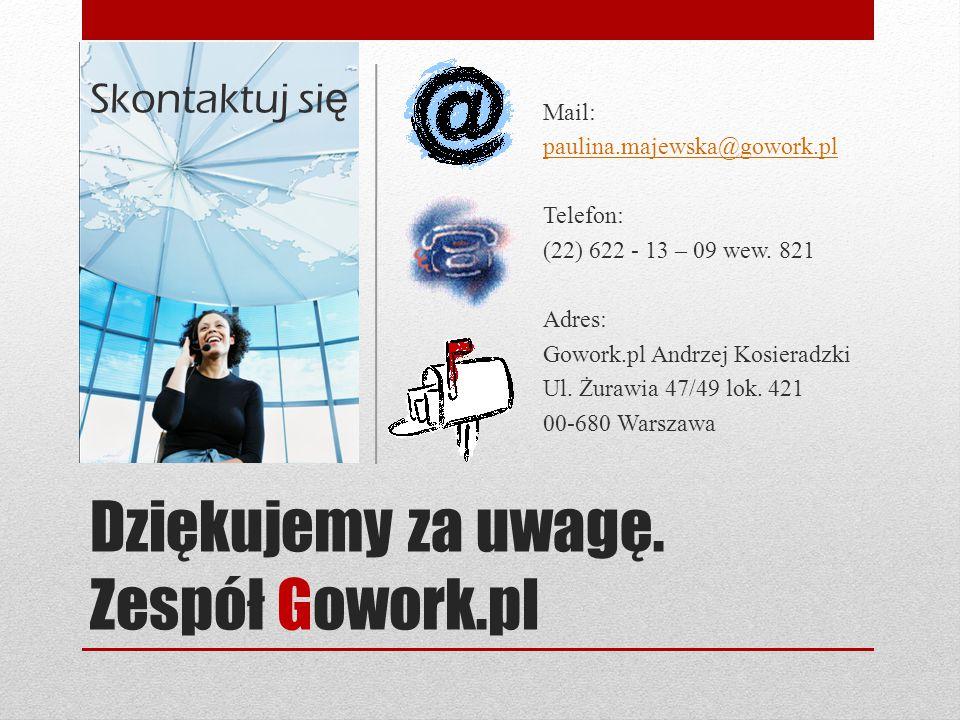 Dziękujemy za uwagę. Zespół Gowork.pl Mail: paulina.majewska@gowork.pl Telefon: (22) 622 - 13 – 09 wew. 821 Adres: Gowork.pl Andrzej Kosieradzki Ul. Ż