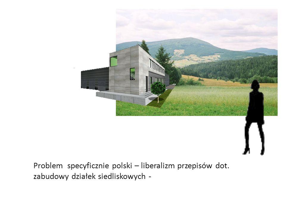 Problem specyficznie polski – liberalizm przepisów dot. zabudowy działek siedliskowych -