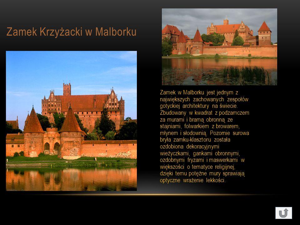 Zamek Krzyżacki w Malborku Zamek w Malborku jest jednym z największych zachowanych zespołów gotyckiej architektury na świecie.