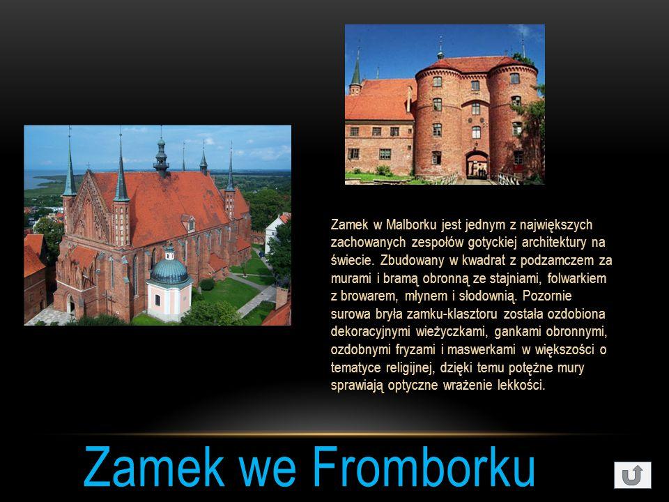Zamek we Fromborku Zamek w Malborku jest jednym z największych zachowanych zespołów gotyckiej architektury na świecie.