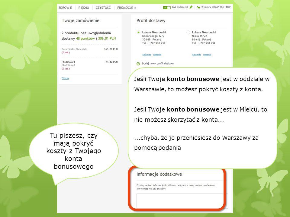 Tu piszesz, czy mają pokryć koszty z Twojego konta bonusowego Jeśli Twoje konto bonusowe jest w oddziale w Warszawie, to możesz pokryć koszty z konta.