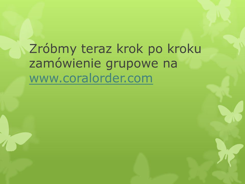 Zróbmy teraz krok po kroku zamówienie grupowe na www.coralorder.com www.coralorder.com