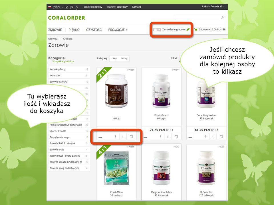 Tu wybierasz ilość i wkładasz do koszyka Jeśli chcesz zamówić produkty dla kolejnej osoby to klikasz
