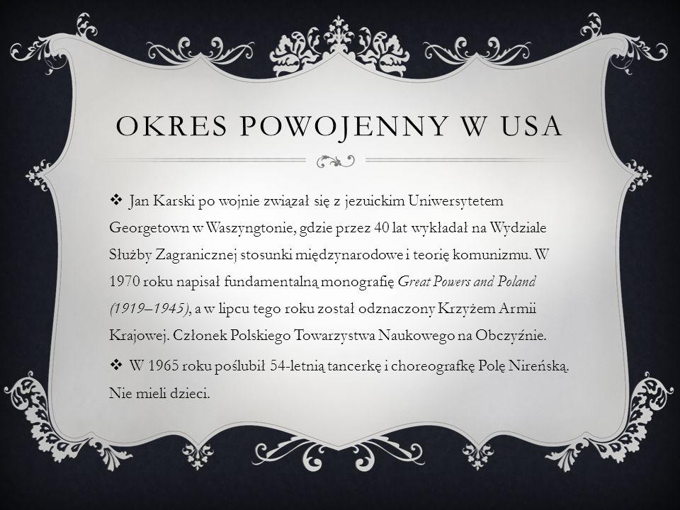 OKRES POWOJENNY W USA  Jan Karski po wojnie związał się z jezuickim Uniwersytetem Georgetown w Waszyngtonie, gdzie przez 40 lat wykładał na Wydziale Służby Zagranicznej stosunki międzynarodowe i teorię komunizmu.