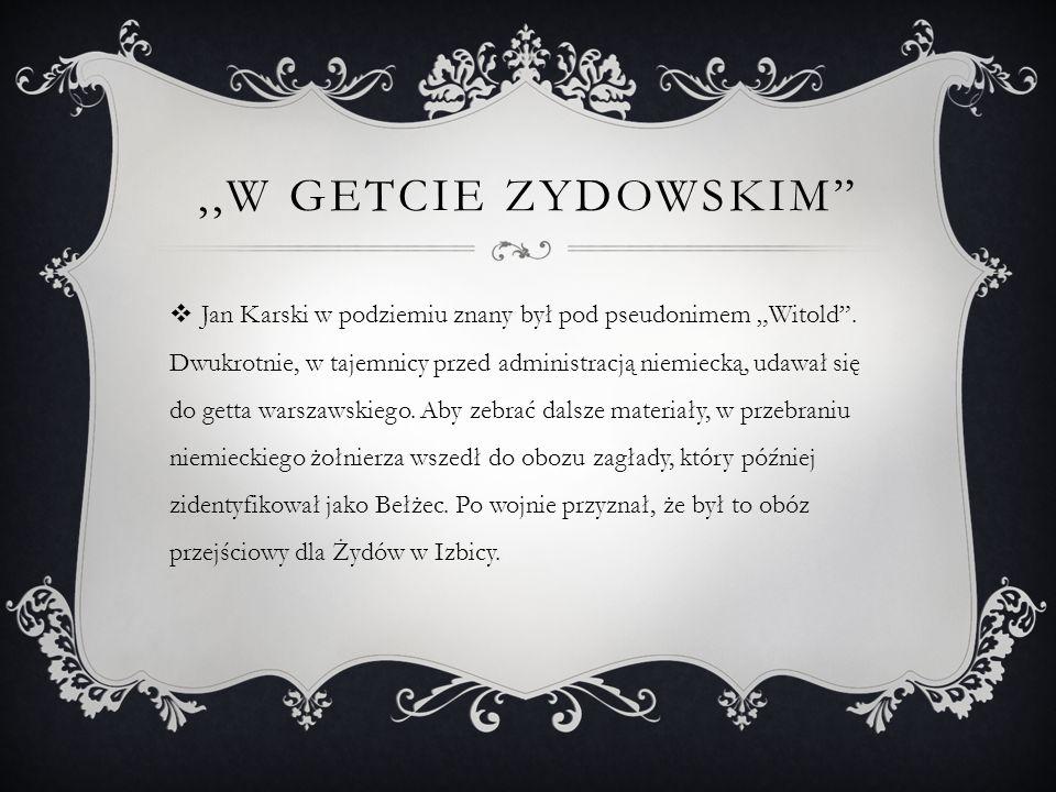 ,,KAŻDY MA RÓWNE PRAWA  Latem 1942 Karski uznał, że żydowscy socjaliści i syjoniści mają równe prawa, gdyż – jak wskazywał – byli to tacy sami obywatele Polski, a ich partie były tak samo reprezentowane przed wybuchem wojny w Sejmie RP.