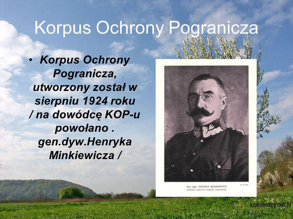 Korpus Ochrony Pogranicza Korpus Ochrony Pogranicza, utworzony został w sierpniu 1924 roku / na dowódcę KOP-u powołano.