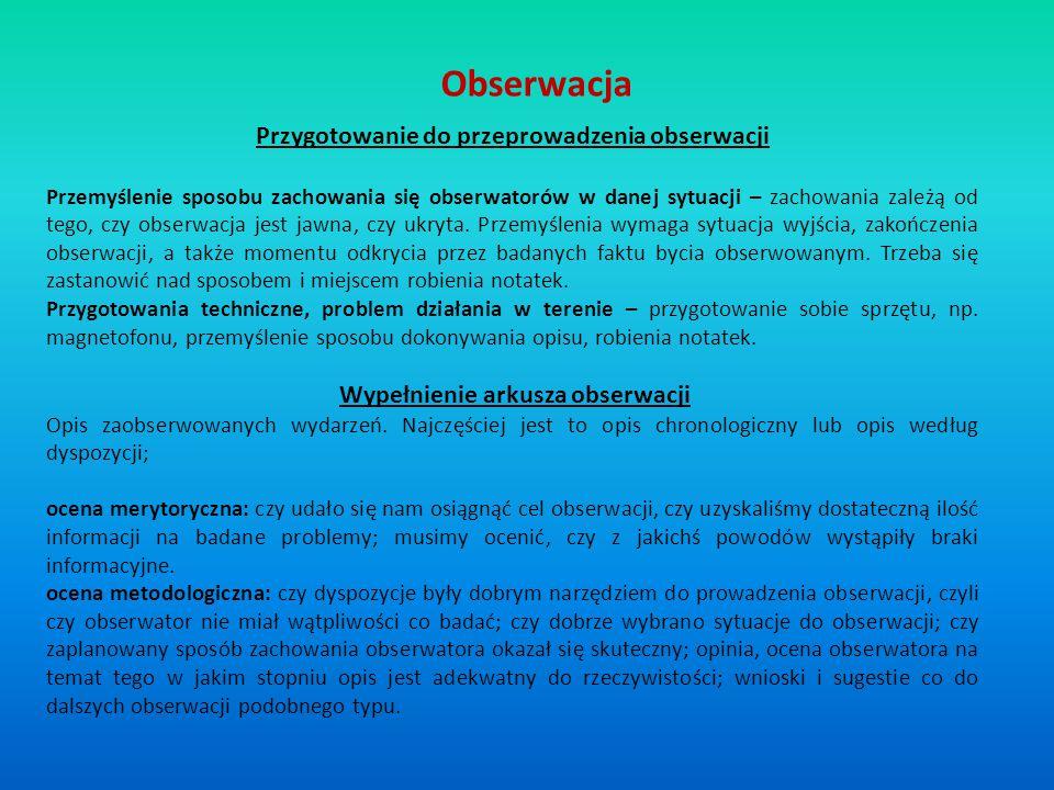 Obserwacja Przygotowanie do przeprowadzenia obserwacji Przemyślenie sposobu zachowania się obserwatorów w danej sytuacji – zachowania zależą od tego,