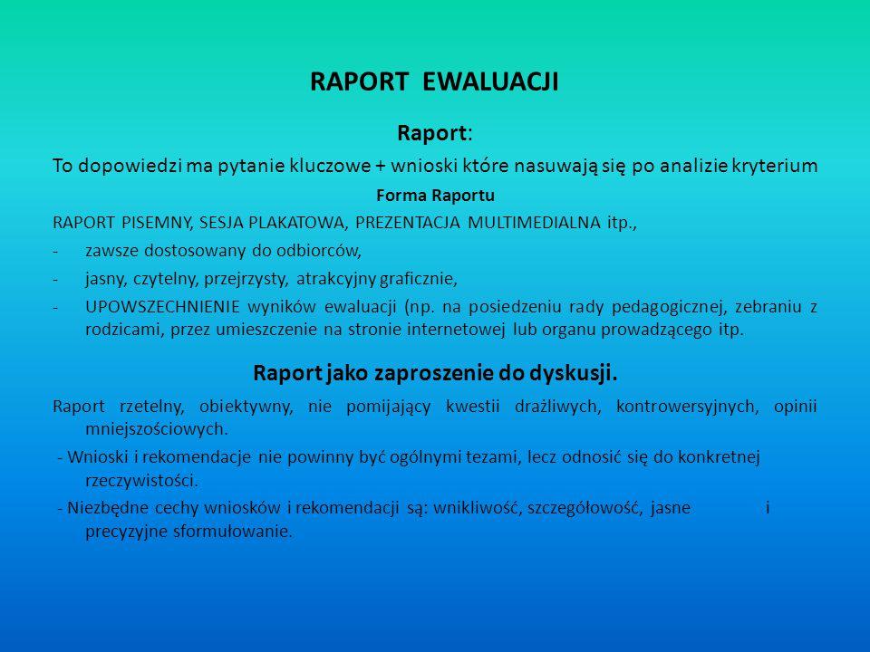 RAPORT EWALUACJI Raport: To dopowiedzi ma pytanie kluczowe + wnioski które nasuwają się po analizie kryterium Forma Raportu RAPORT PISEMNY, SESJA PLAK