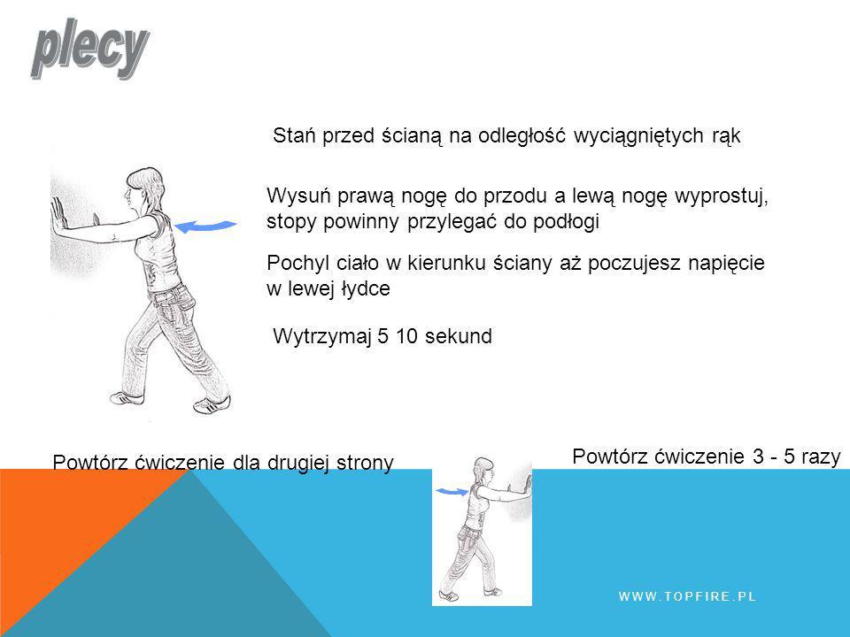 Wytrzymaj 5 10 sekund Powtórz ćwiczenie 3 - 5 razy Powtórz ćwiczenie dla drugiej strony Stań przed ścianą na odległość wyciągniętych rąk Wysuń prawą n