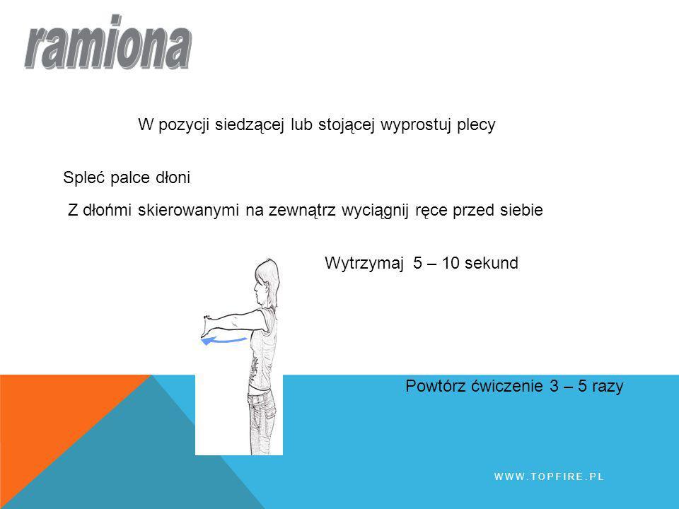 W pozycji siedzącej lub stojącej wyprostuj plecy Spleć palce dłoni Z dłońmi skierowanymi na zewnątrz wyciągnij ręce przed siebie Wytrzymaj 5 – 10 seku