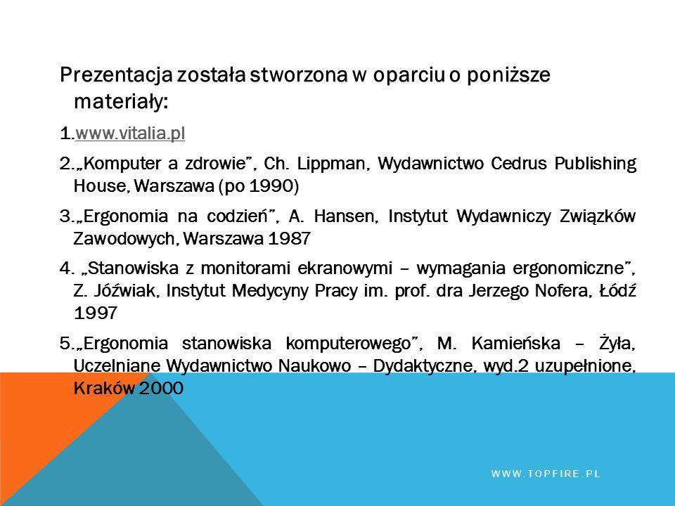 """Prezentacja została stworzona w oparciu o poniższe materiały: 1.www.vitalia.plwww.vitalia.pl 2.""""Komputer a zdrowie"""", Ch. Lippman, Wydawnictwo Cedrus P"""