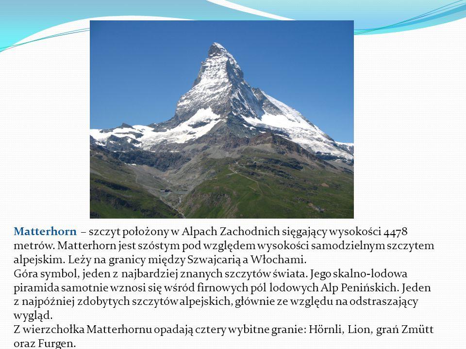Matterhorn – szczyt położony w Alpach Zachodnich sięgający wysokości 4478 metrów.