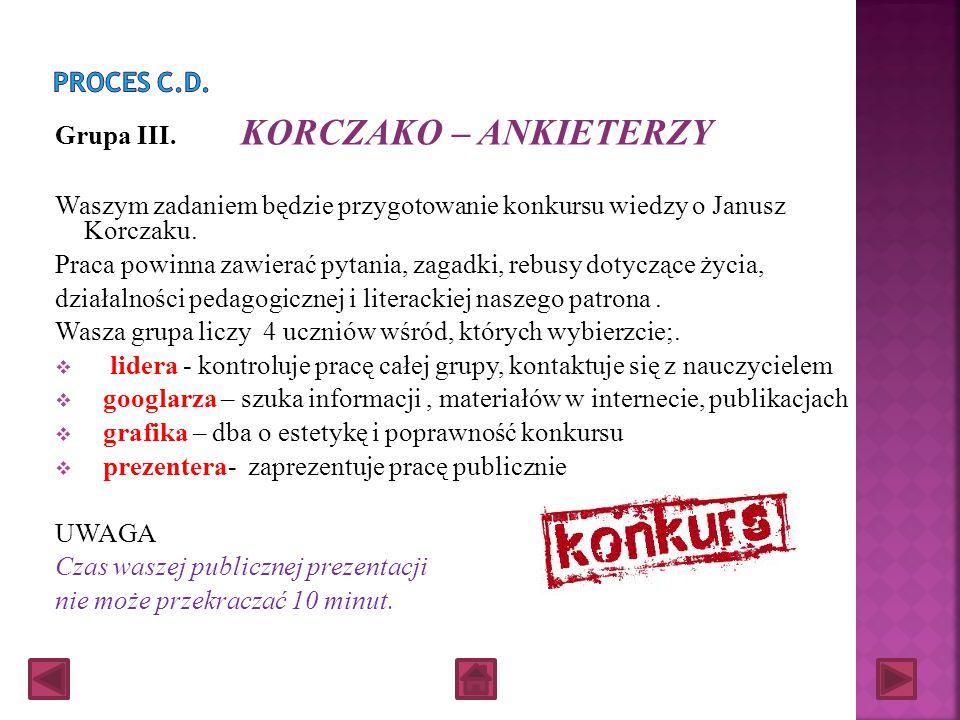 Grupa II. KORCZAKO – KRONIKARZE Waszym zadaniem będzie wykonanie albumu o Janusz Korczaku. Praca powinna zawierać informacje biograficzne, fotografie,