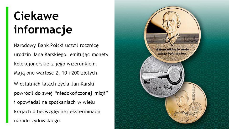 Ciekawe informacje Narodowy Bank Polski uczcił rocznicę urodzin Jana Karskiego, emitując monety kolekcjonerskie z jego wizerunkiem. Mają one wartość 2