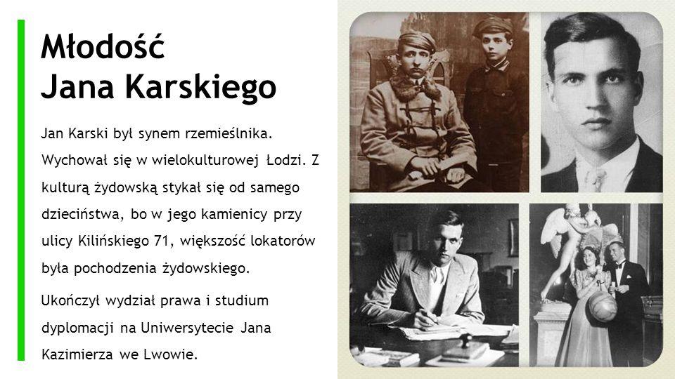 Młodość Jana Karskiego Jan Karski był synem rzemieślnika. Wychował się w wielokulturowej Łodzi. Z kulturą żydowską stykał się od samego dzieciństwa, b