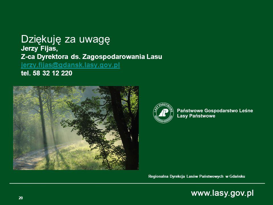 20 Dziękuję za uwagę Jerzy Fijas, Z-ca Dyrektora ds. Zagospodarowania Lasu jerzy.fijas@gdansk.lasy.gov.pl tel. 58 32 12 220 jerzy.fijas@gdansk.lasy.go