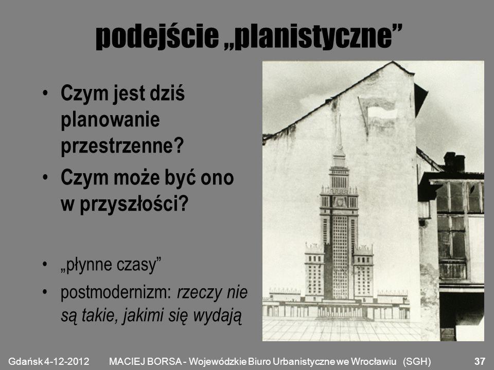 """MACIEJ BORSA - Wojewódzkie Biuro Urbanistyczne we Wrocławiu (SGH) podejście """"planistyczne"""" Czym jest dziś planowanie przestrzenne? Czym może być ono w"""